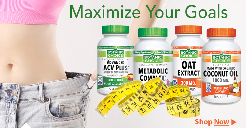 Finally, to maximize your efforts consider a weight loss supplement and vitamin from Botanic Choice.